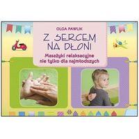 Książki medyczne, Z sercem na dłoni. Masażyki relaksacyjne (opr. miękka)