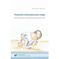 Poetyckie doświadczanie religii. Tadeusz Kijonka, Stanisław Krawczyk, Jerzy Szymik