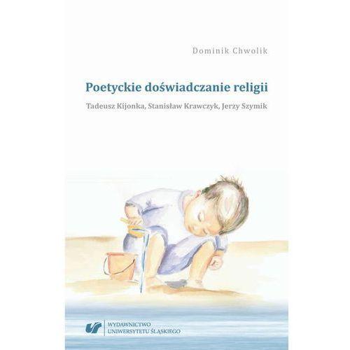 E-booki, Poetyckie doświadczanie religii. Tadeusz Kijonka, Stanisław Krawczyk, Jerzy Szymik