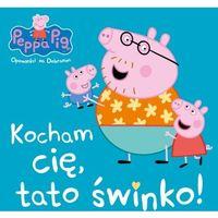 Książki dla dzieci, Świnka Peppa. Kocham cię, tato świnko! (opr. miękka)