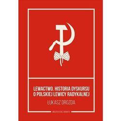 Lewactwo. Historia dyskursu o polskiej lewicy radykalnej - Łukasz Drozda - ebook