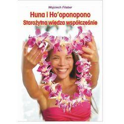 Huna i Ho'oponopono: starożytna wiedza współcześnie - Wojciech Filaber - ebook