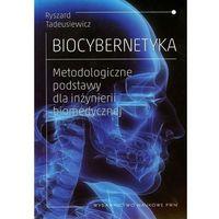 Informatyka, BIOCYBERNETYKA METODOLOGICZNE PODSTAWY DLA INŻYNIERII BIOMEDYCZNEJ (opr. miękka)