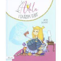 Książki dla dzieci, KSIĘŻNICZKA ADELA I DUSZEK ELBIT - Wysyłka od 3,99 - porównuj ceny z wysyłką (opr. twarda)