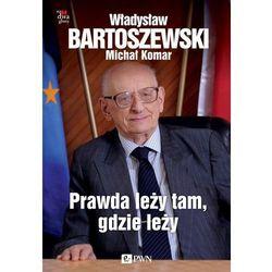 Prawda leży tam, gdzie leży - Władysław Bartoszewski, Michał Komar (opr. twarda)