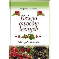 Księga owoców leśnych. Leki z polskich lasów (opr. twarda)