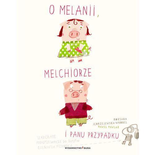 Książki dla dzieci, O Melanii Melchiorze i panu Przypadku (opr. twarda)