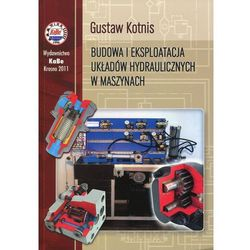 Gustaw Kotnis. Budowa i eksploatacja układów hydraulicznych w maszynach. (opr. twarda)