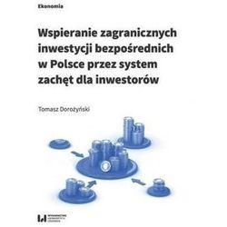 Wspieranie zagranicznych inwestycji bezpośrednich w Polsce przez system zachęt dla inwestorów - Tomasz Dorożyński (opr. broszurowa)