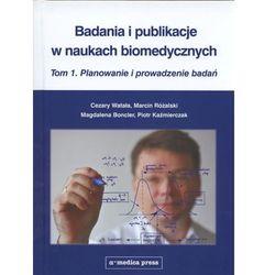 Badania i publikacje w naukach biomedycznych Tom 1 Planowanie i prowadzenie badań (opr. twarda)