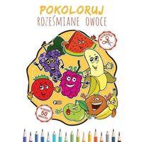 Książki dla dzieci, Pokoloruj roześmiane owoce (opr. miękka)