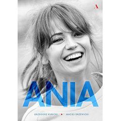 Ania. Biografia Anny Przybylskiej - Grzegorz Kubicki, Maciej Drzewicki (opr. twarda)
