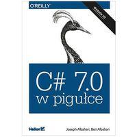 Informatyka, C# 7.0 w pigułce. Wydanie VII - Joseph Albahari, Ben Albahari (opr. miękka)