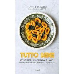 Tutto bene. włoska kuchnia flavii. rodzinne historie, przepisy i opowieści - borawska flavia, minta małgorzata (opr. twarda)