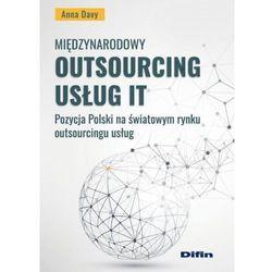 Międzynarodowy outsourcing usług IT. Pozycja Polsk - Anna Davy (opr. miękka)
