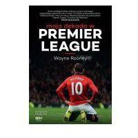 Książki horrory i thrillery, Wayne Rooney. Moja dekada w Premier League (opr. miękka)