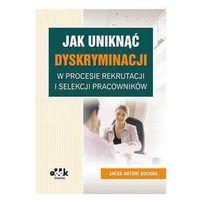Biblioteka biznesu, Jak uniknąć dyskryminacji w procesie rekrutacji i selekcji pracowników (opr. miękka)