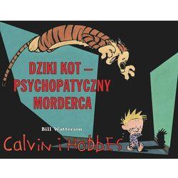Dziki kot psychopatyczny morderca. Calvin i Hobbes - Bill Watterson (opr. miękka)