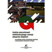 Biblioteka biznesu, Analiza uwarunkowań wielofunkcyjnego rozwoju obszarów wiejskich na przykładzie powiatu olsztyńskiego ziemskiego z wykorzystaniem doświadczeń Portugalii (opr. miękka)