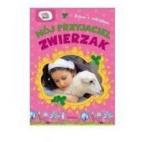 Książki dla dzieci, Album z naklejkami. Mój przyjaciel zwierzak. (opr. miękka)