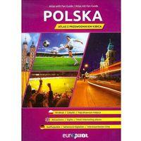 Przewodniki turystyczne, POLSKA. ATLAS Z PRZEWODNIKIEM KIBICA (opr. broszurowa)