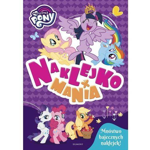 Książki dla dzieci, My Little Pony. Naklejkomania (opr. broszurowa)