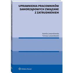 Uprawnienia pracowników samorządowych związane z zatrudnieniem - lewandowska kamila, lewandowski tomasz (opr. broszurowa)