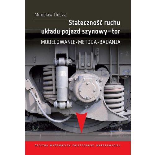 E-booki, Stateczność ruchu układu pojazd szynowy-tor. Modelowanie, metoda, badania