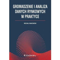Gromadzenie i analiza danych rynkowych w praktyce - Michał Makowski (opr. broszurowa)