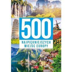 500 najpiękniejszych miejsc Europy (opr. twarda)