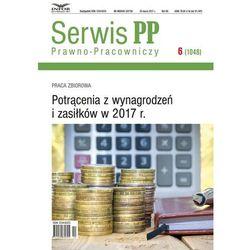 Potrącenia z wynagrodzeń i zasiłków w 2017 r. Serwis Prawno-Pracowniczy 6/17 (opr. miękka)