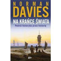Historia, Na krańce świata - Norman Davies DARMOWA DOSTAWA KIOSK RUCHU (opr. twarda)