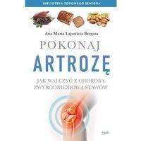 Książki medyczne, Pokonaj artrozę Jak walczyć z choroba zwyrodnieniową stawów (opr. miękka)