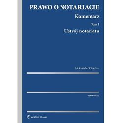 Prawo o notariacie. Komentarz. Tom I. Ustrój notariatu - Aleksander Oleszko