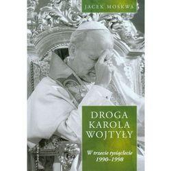 Droga Karola Wojtyły. Tom 3: W trzecie tysiąclecie 1990-1998 (opr. twarda)