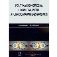 Książki o biznesie i ekonomii, Polityka ekonomiczna i rynki finansowe a funkcjonowanie gospodarki (opr. miękka)