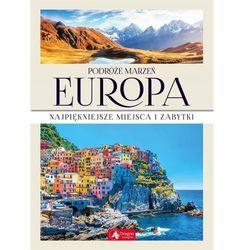 Podróże Marzeń Europa - Praca zbiorowa (opr. twarda)