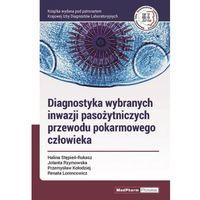 Książki o zdrowiu, medycynie i urodzie, Diagnostyka wybranych inwazji pasożytniczych przewodu pokarmowego człowieka (opr. miękka)