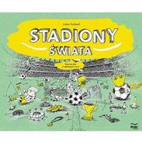 Książki dla dzieci, STADIONY ŚWIATA - JOANNA BACHANEK (opr. twarda)
