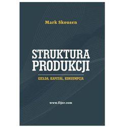 Struktura Produkcji. Giełda, kapitał, konsumpcja - Mark Skousen