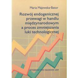 Rozwój endogenicznej przewagi w handlu międzynarodowym a proces zmniejszania luki technologicznej (opr. miękka)