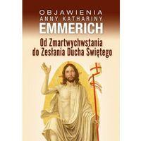 Książki religijne, Od Zmartwychwstania do Zesłania Ducha Świętego - Anna Katharina Emmerich (opr. broszurowa)