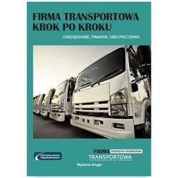 Firma transportowa krok po kroku - zarządzanie, finanse, ubezpieczenia. Wydanie II