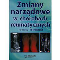 Książki medyczne, Zmiany narządowe w chorobach reumatycznych - Wysyłka od 3,99 - porównuj ceny z wysyłką (opr. miękka)