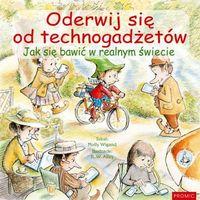 Książki dla dzieci, ODERWIJ SIĘ OD TECHNO GADŻETÓW JAK SIĘ BAWIĆ W REALNYM ŚWIECIE (opr. broszurowa)