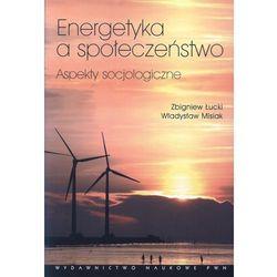 Energetyka a społeczeństwo. Aspekty socjologiczne (opr. miękka)