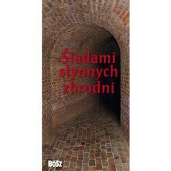 Śladami słynnych zbrodni [Kunicki Kazimierz, Ławecki Tomasz, Olchowik-Adamowska Liliana] (opr. miękka)
