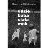Poezja, Gdzie baba siała mak - Krystyna Miłobędzka (opr. miękka)