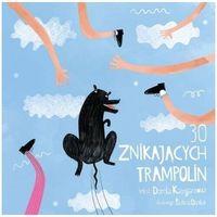 Książki dla dzieci, 30 znikających trampolin (opr. twarda)