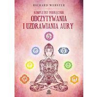 E-booki, Kompletny podręcznik odczytywania i uzdrawiania aury - Richard Webster